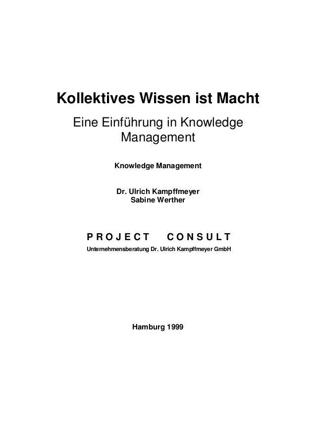 Kollektives Wissen ist Macht Eine Einführung in Knowledge Management Knowledge Management Dr. Ulrich Kampffmeyer Sabine We...