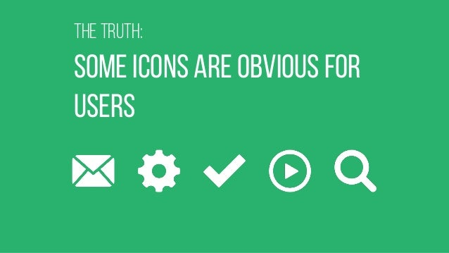 THe truth: SOme icons are obvious for users