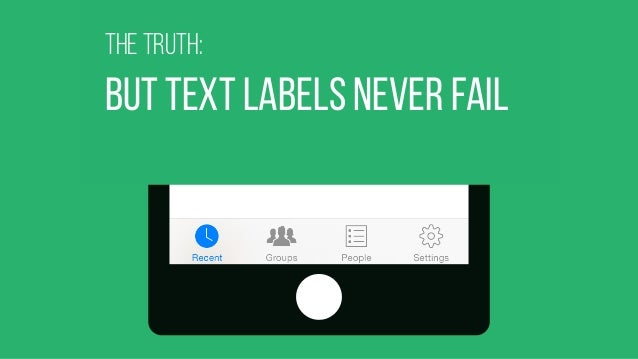 THe truth: but text labels never fail