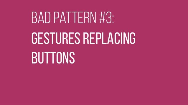 bad pattern #3: gestures Replacing buttons
