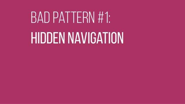 bad pattern #1: Hidden navigation