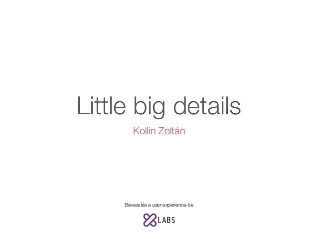 Little big details Kollin Zoltán Bevezetés a user experience-be