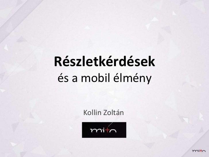 Részletkérdésekés a mobil élmény    Kollin Zoltán