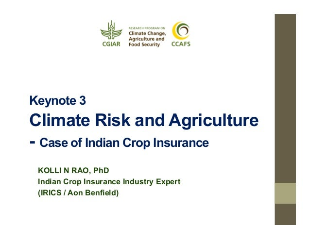 Keynote 3  Climate Risk and Agriculture - Case of Indian Crop Insurance KOLLI N RAO, PhD Indian Crop Insurance Industry Ex...