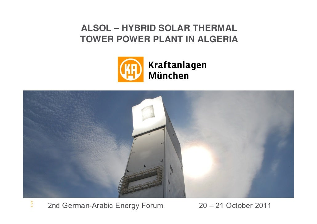 ALSOL – HYBRID SOLAR THERMAL                 TOWER POWER PLANT IN ALGERIA3.05       2nd German-Arabic Energy2011 Dipl. Ing...