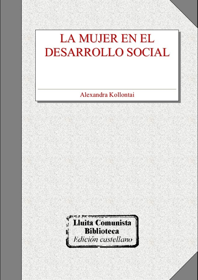 LA MUJER EN EL DESARROLLO SOCIAL  Alexandra Kollontai
