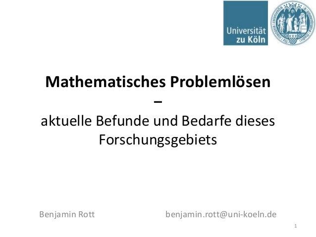 Mathematisches Problemlösen – aktuelle Befunde und Bedarfe dieses Forschungsgebiets 1 Benjamin Rott benjamin.rott@uni-koel...