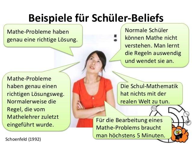 Beispiele für Schüler-Beliefs 16 Normale Schüler können Mathe nicht verstehen. Man lernt die Regeln auswendig und wendet s...