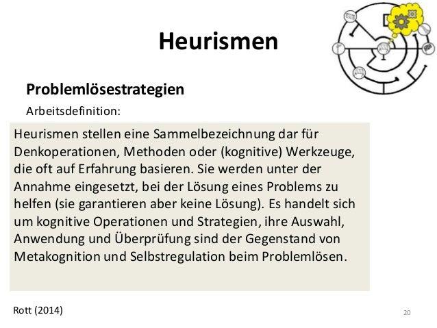 Heurismen Problemlösestrategien Arbeitsdefinition: 20Rott (2014) Heurismen stellen eine Sammelbezeichnung dar für Denkoper...