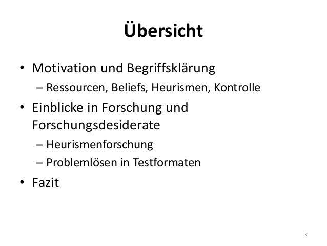Übersicht • Motivation und Begriffsklärung – Ressourcen, Beliefs, Heurismen, Kontrolle • Einblicke in Forschung und Forsch...
