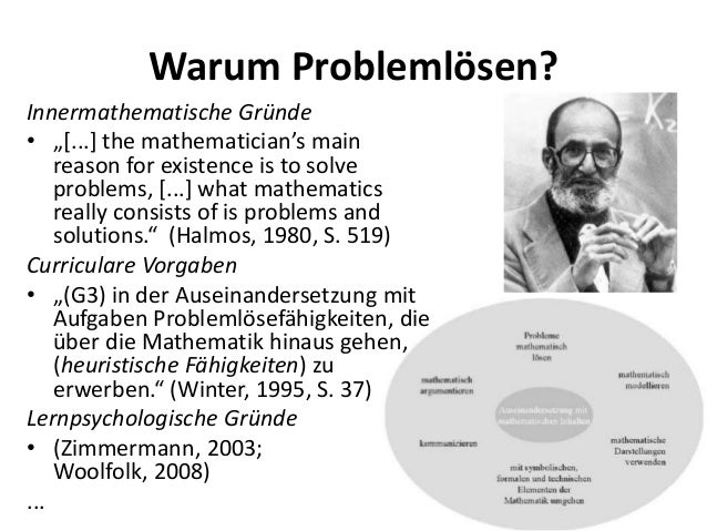 """Warum Problemlösen? Innermathematische Gründe • """"[...] the mathematician's main reason for existence is to solve problems,..."""