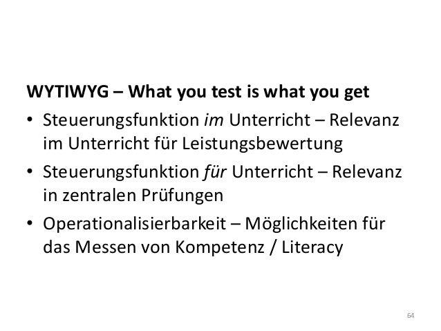 WYTIWYG – What you test is what you get • Steuerungsfunktion im Unterricht – Relevanz im Unterricht für Leistungsbewertung...