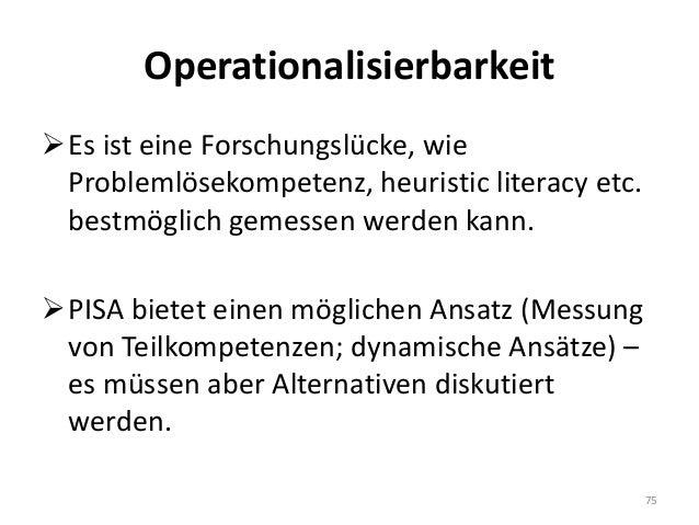 Operationalisierbarkeit Es ist eine Forschungslücke, wie Problemlösekompetenz, heuristic literacy etc. bestmöglich gemess...