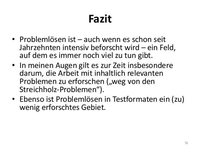 Fazit • Problemlösen ist – auch wenn es schon seit Jahrzehnten intensiv beforscht wird – ein Feld, auf dem es immer noch v...
