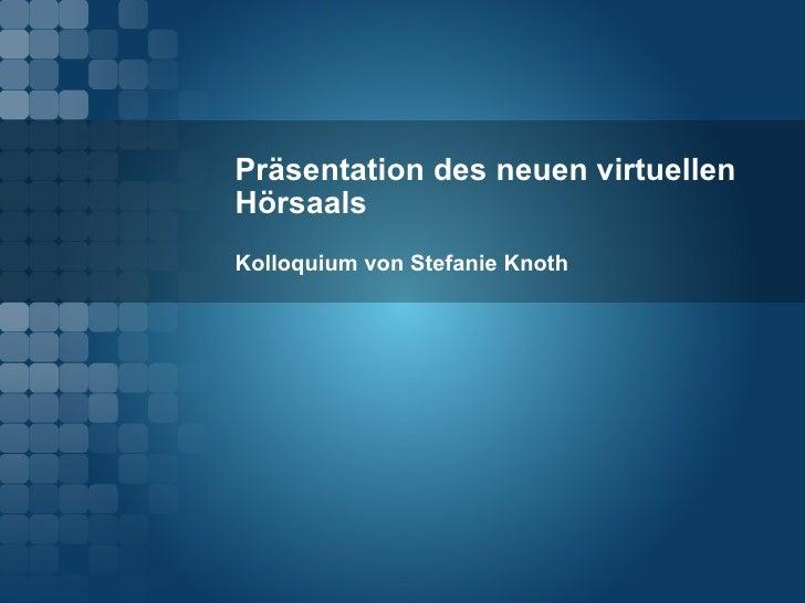 Präsentation des neuen virtuellen Hörsaals Kolloquium von Stefanie Knoth