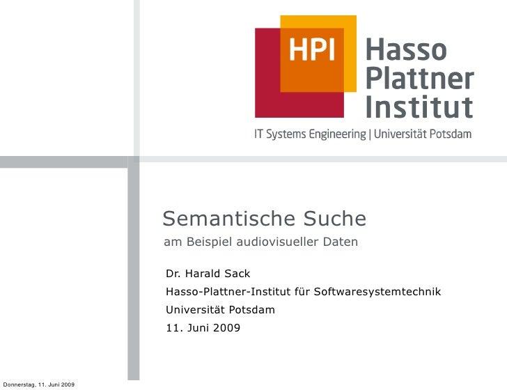 Semantische Suche                             am Beispiel audiovisueller Daten                              Dr. Harald Sac...