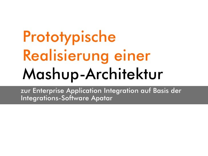 Prototypische Realisierung einer Mashup-Architektur zur Enterprise Application Integration auf Basis der Integrations-Soft...