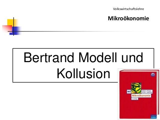 1 Volkswirtschaftslehre Mikroökonomie Bertrand Modell und Kollusion