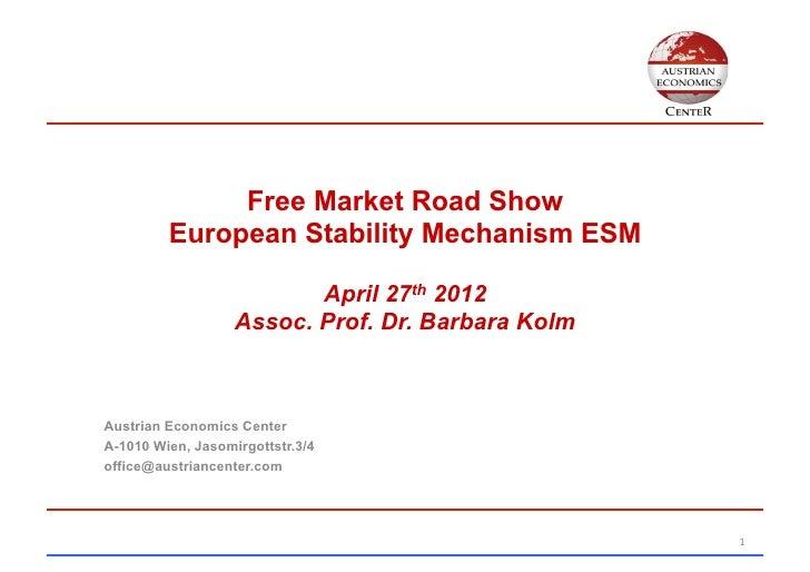 Free Market Road Show         European Stability Mechanism ESM                          April 27th 2012                   ...