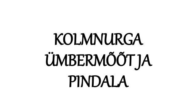 KOLMNURGA ÜMBERMÕÕT JA PINDALA
