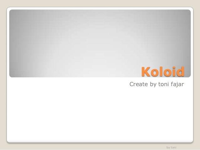 KoloidCreate by toni fajar             by toni
