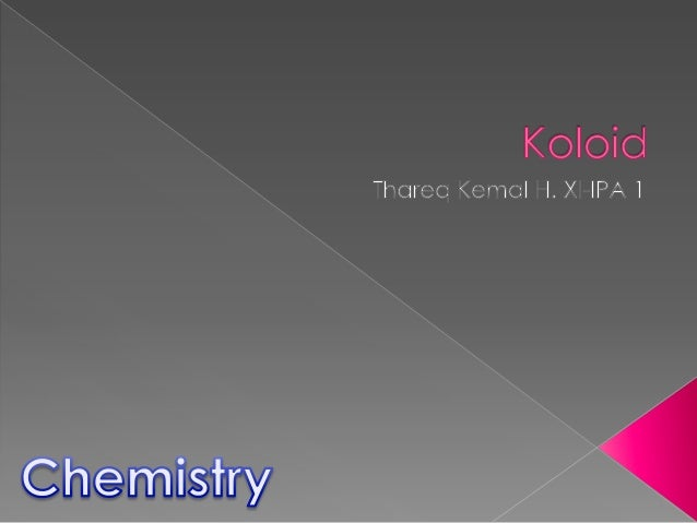Koloid berarti segala sesuatuyang sifatnya menyerupailem/perekat (kolla = lem, id =menyerupai). Sistem koloidmerupakan sis...