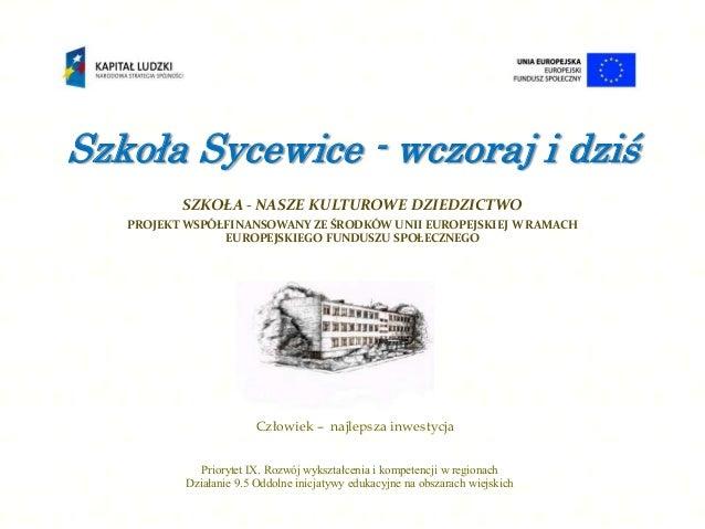 Szkoła Sycewice - wczoraj i dziś          SZKOŁA - NASZE KULTUROWE DZIEDZICTWO   PROJEKT WSPÓŁFINANSOWANY ZE ŚRODKÓW UNII ...