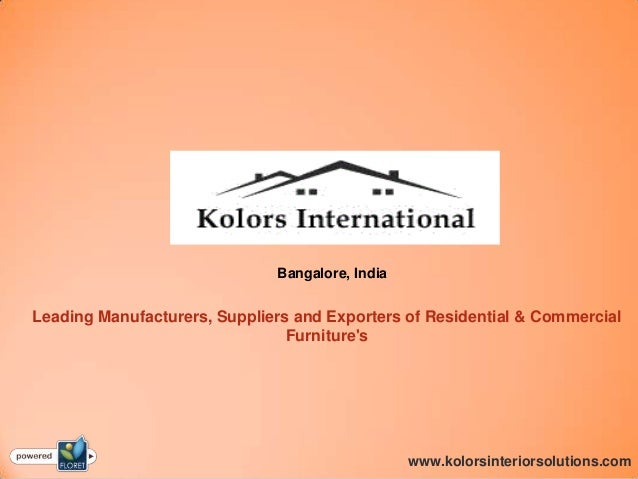 Bangalore, India www.kolorsinteriorsolutions.com Leading Manufacturers, Suppliers and Exporters of Residential & Commercia...