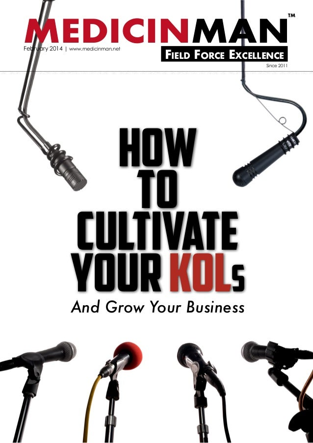 TM  MEDICINMAN February 2014 | www.medicinman.net  Field Force Excellence  Since 2011  How to Cultivate your KOLs And Grow...
