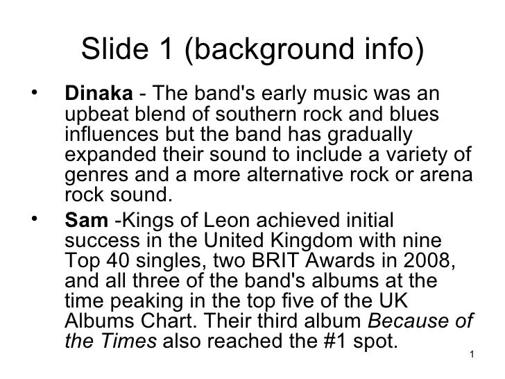 Slide 1 (background info) <ul><li>Dinaka  - The band's early music was an upbeat blend of southern rock and blues influenc...