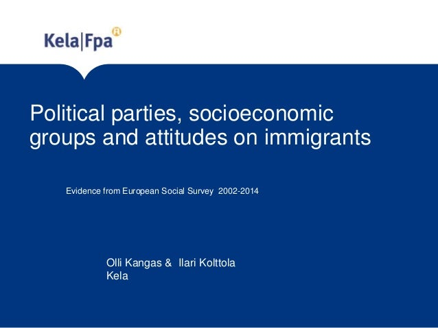 Political parties, socioeconomic groups and attitudes on immigrants Evidence from European Social Survey 2002-2014 Olli Ka...
