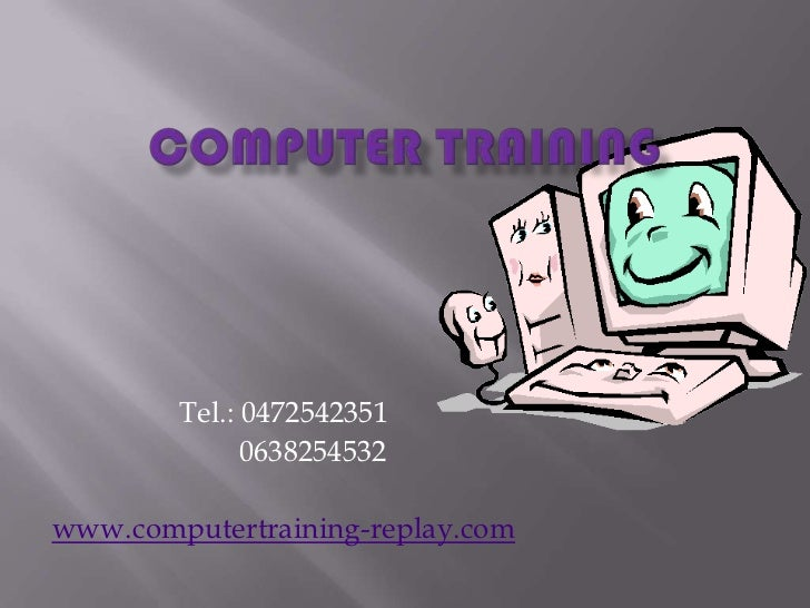Tel.: 0472542351              0638254532www.computertraining-replay.com