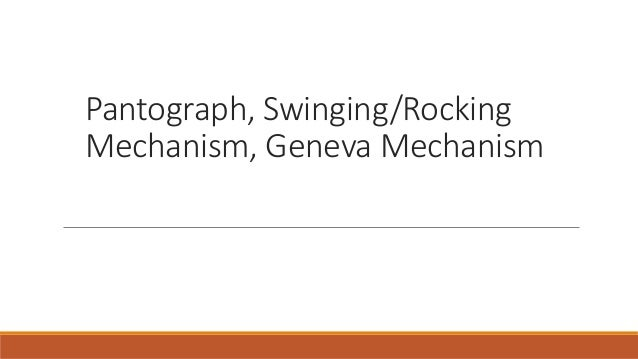 Pantograph, Swinging/Rocking Mechanism, Geneva Mechanism