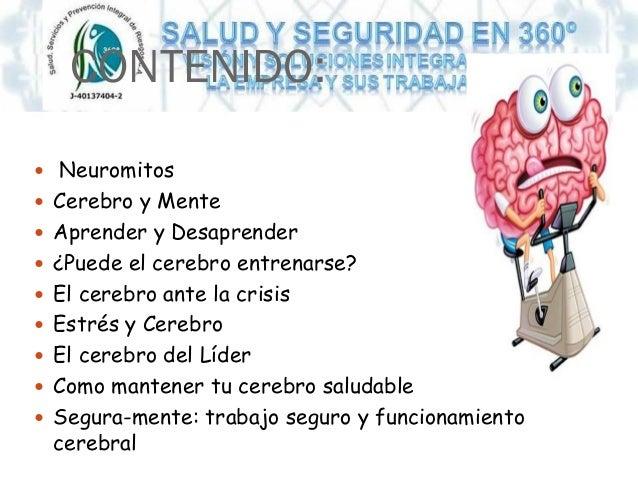CONTENIDO:  Neuromitos  Cerebro y Mente  Aprender y Desaprender  ¿Puede el cerebro entrenarse?  El cerebro ante la cr...