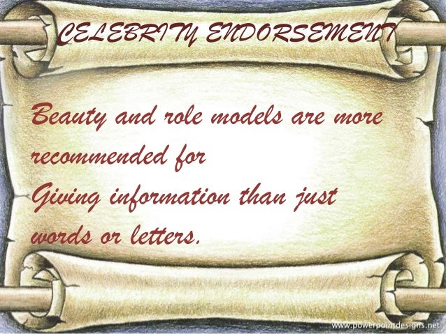 CELEBRITY ENDORSEMENT  Beauty and role models are more recommended for Giving information than just words or letters.