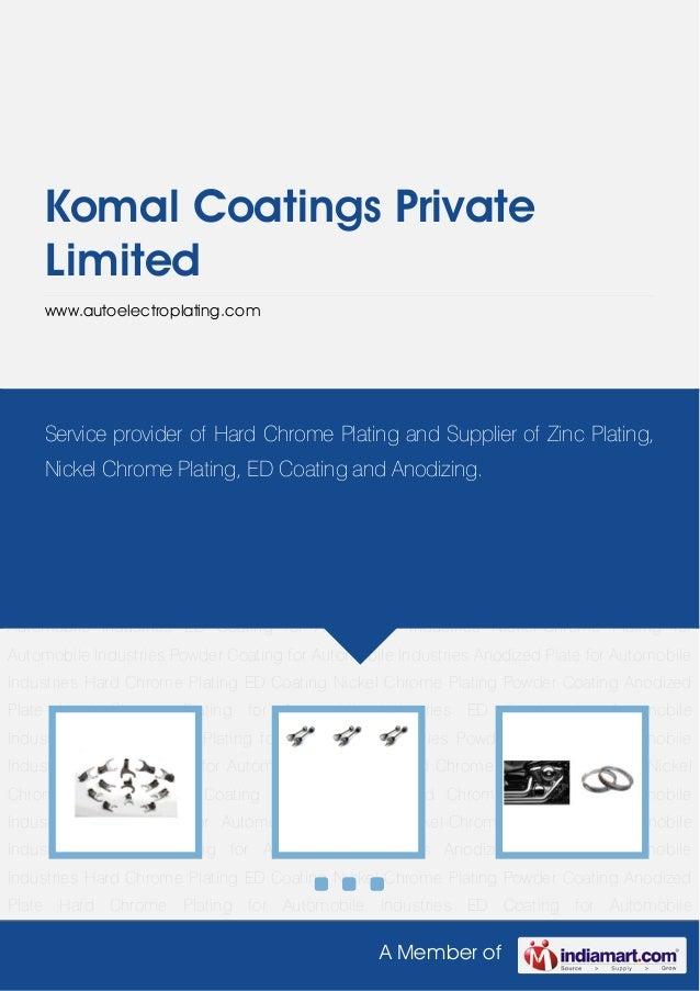 A Member ofKomal Coatings PrivateLimitedwww.autoelectroplating.comHard Chrome Plating ED Coating Nickel Chrome Plating Pow...