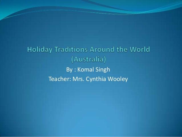 By : Komal Singh Teacher: Mrs. Cynthia Wooley