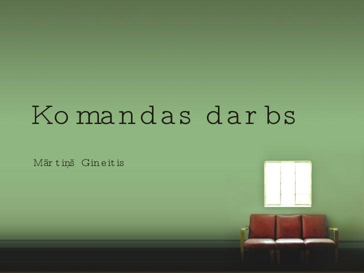 Komandas darbs Mārtiņš Gineitis