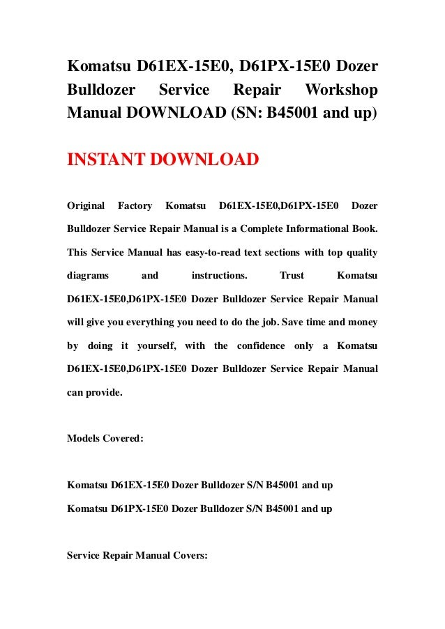 Komatsu D61EX-15E0, D61PX-15E0 DozerBulldozer Service Repair WorkshopManual DOWNLOAD (SN: B45001 and up)INSTANT DOWNLOADOr...
