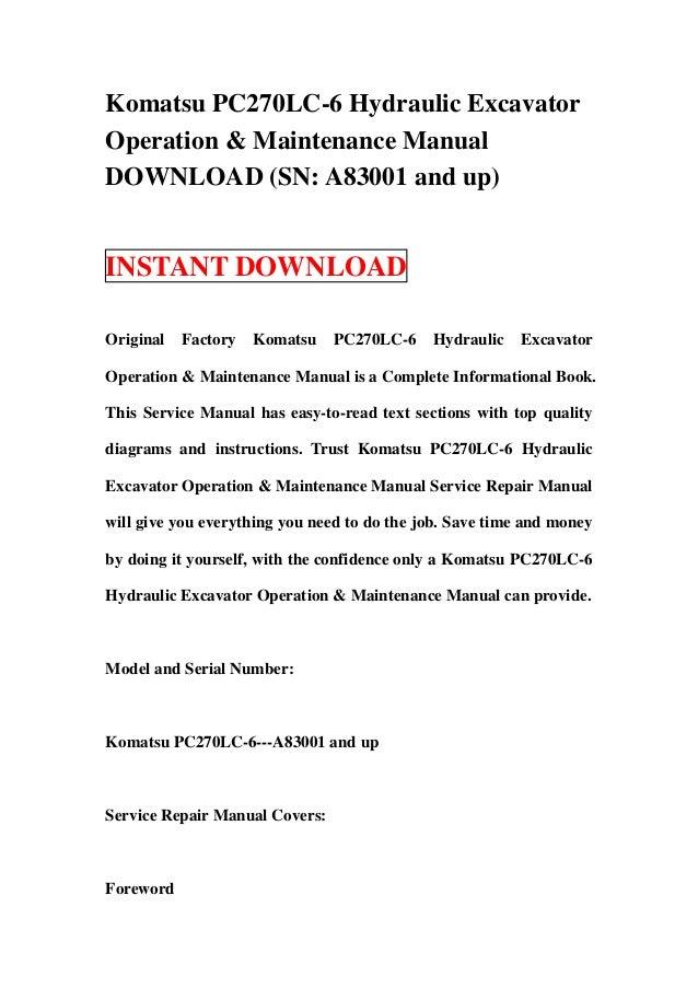 Komatsu PC270LC-6 Hydraulic ExcavatorOperation & Maintenance ManualDOWNLOAD (SN: A83001 and up)INSTANT DOWNLOADOriginal   ...