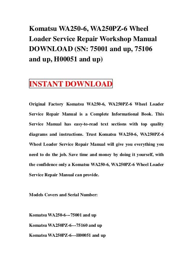 Komatsu WA250-6, WA250PZ-6 WheelLoader Service Repair Workshop ManualDOWNLOAD (SN: 75001 and up, 75106and up, H00051 and u...