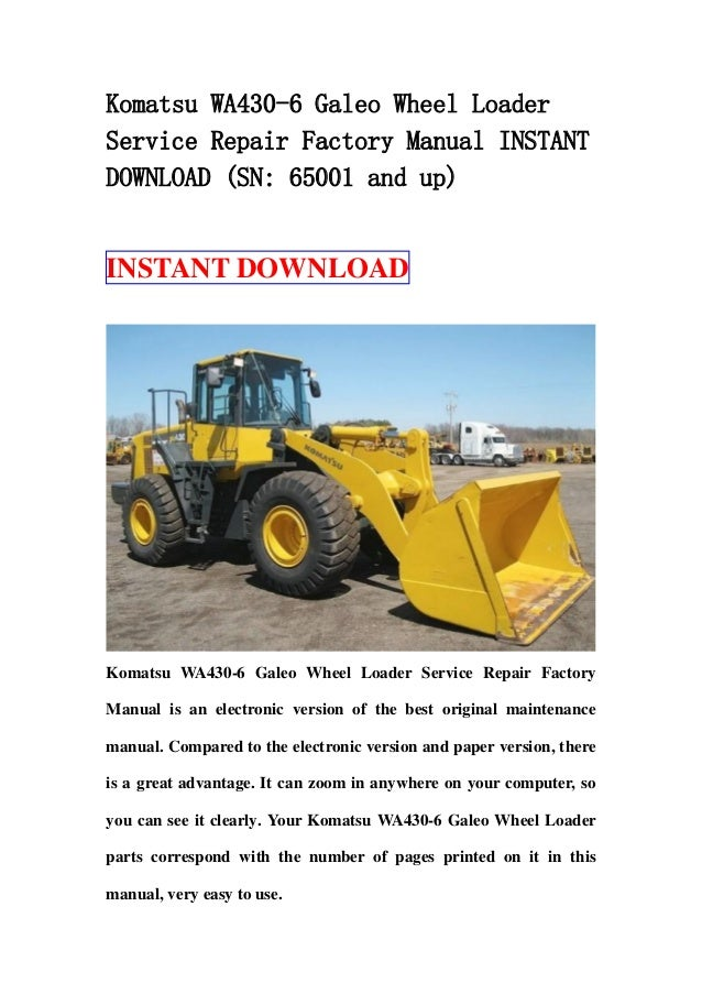 Komatsu WA430-6 Galeo Wheel LoaderService Repair Factory Manual INSTANTDOWNLOAD (SN: 65001 and up)INSTANT DOWNLOADKomatsu ...