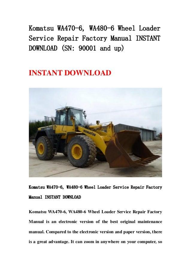 Komatsu WA470-6, WA480-6 Wheel LoaderService Repair Factory Manual INSTANTDOWNLOAD (SN: 90001 and up)INSTANT DOWNLOADKomat...