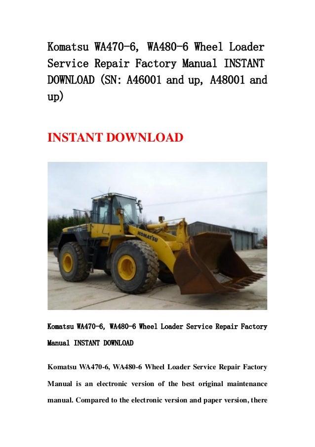 Komatsu WA470-6, WA480-6 Wheel LoaderService Repair Factory Manual INSTANTDOWNLOAD (SN: A46001 and up, A48001 andup)INSTAN...
