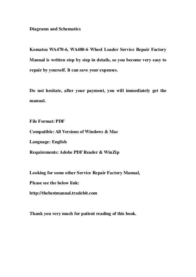 Diagrams and SchematicsKomatsu WA470-6, WA480-6 Wheel Loader Service Repair FactoryManual is written step by step in detai...