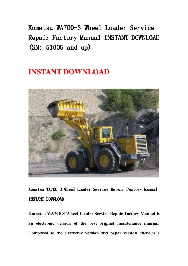 Komatsu WA700-3 Wheel Loader ServiceRepair Factory Manual INSTANT DOWNLOAD(SN: 51005 and up)INSTANT DOWNLOADKomatsu WA700-...
