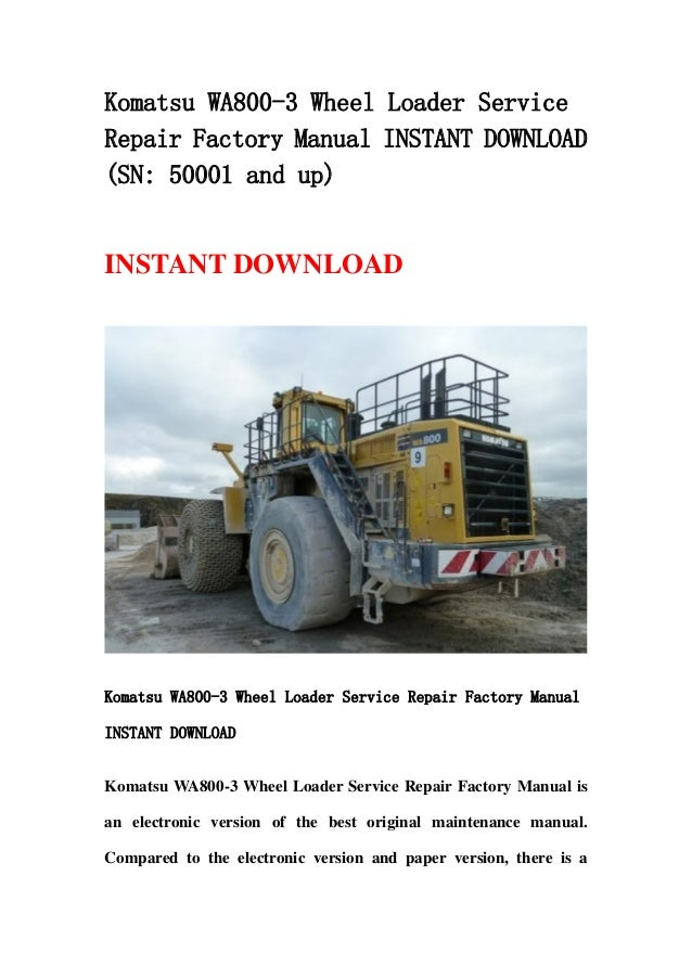 Komatsu WA800-3 Wheel Loader ServiceRepair Factory Manual INSTANT DOWNLOAD(SN: 50001 and up)INSTANT DOWNLOADKomatsu WA800-...