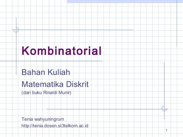 1 Kombinatorial Bahan Kuliah Matematika Diskrit (dari buku Rinaldi Munir) Tenia wahyuningrum http://tenia.dosen.st3telkom....