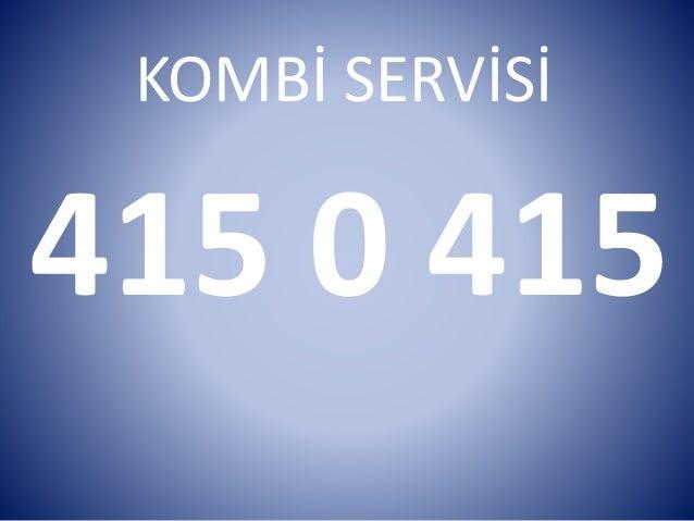 KOMBİ SERVİSİ 415 0 415