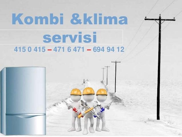 Kombi &klima servisi 415 0 415 – 471 6 471 – 694 94 12